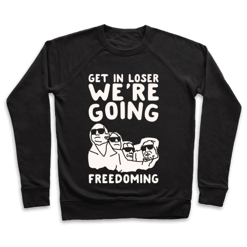 Get In Loser We're Going Freedoming Parody White Print Pullover