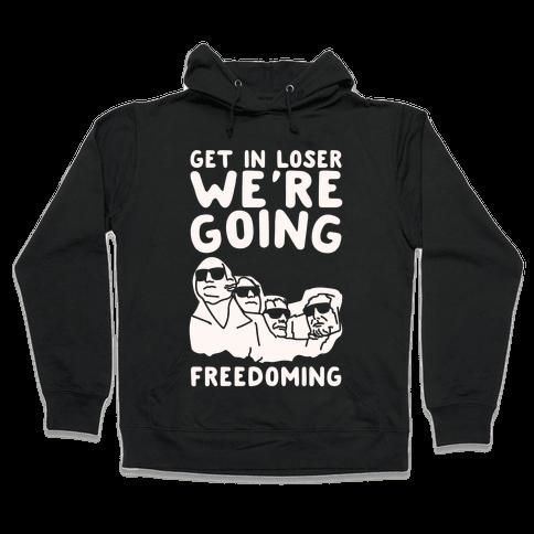 Get In Loser We're Going Freedoming Parody White Print Hooded Sweatshirt