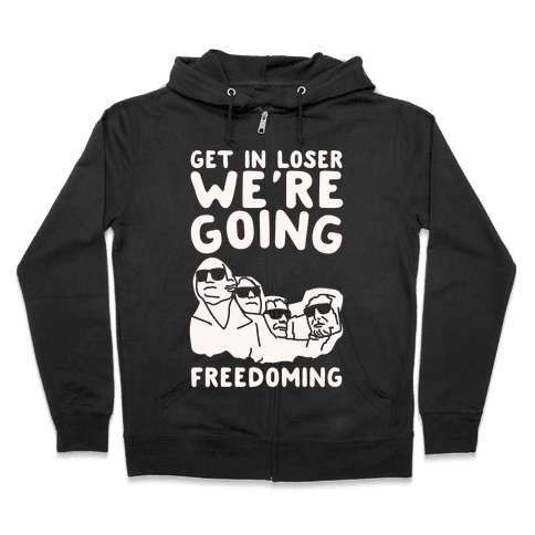 Get In Loser We're Going Freedoming Parody White Print Zip Hoodie