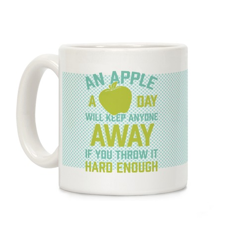 An Apple A Day Will Keep Anyone Away If You Throw It Hard Enough Coffee Mug