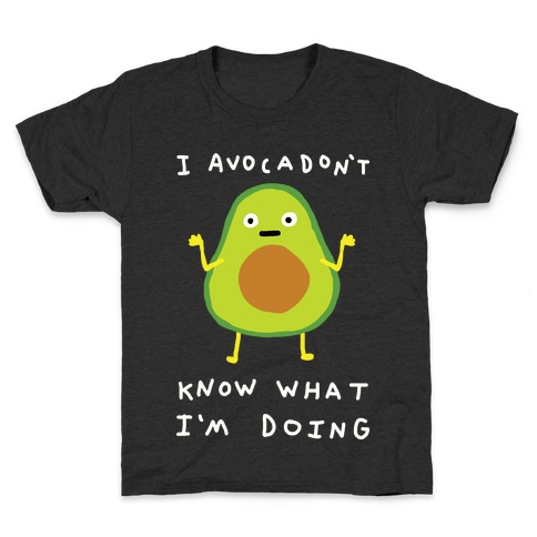 I Avocadon't Know What I'm Doing Kids T-Shirt