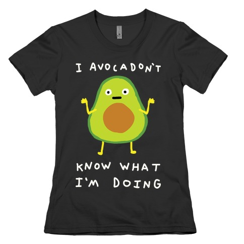 I Avocadon't Know What I'm Doing Womens T-Shirt