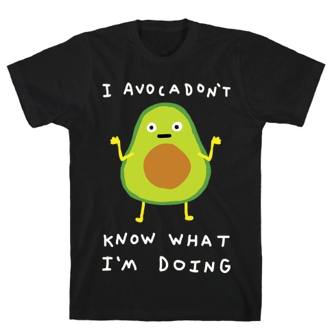 I Avocadon't Know What I'm Doing T-Shirt