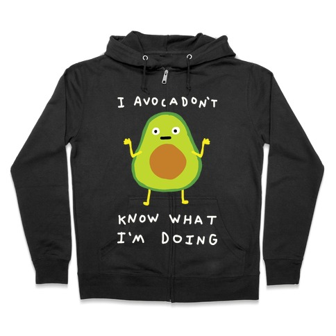 I Avocadon't Know What I'm Doing Zip Hoodie