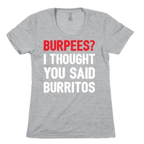 Burpees? I Thought You Said Burritos Womens T-Shirt
