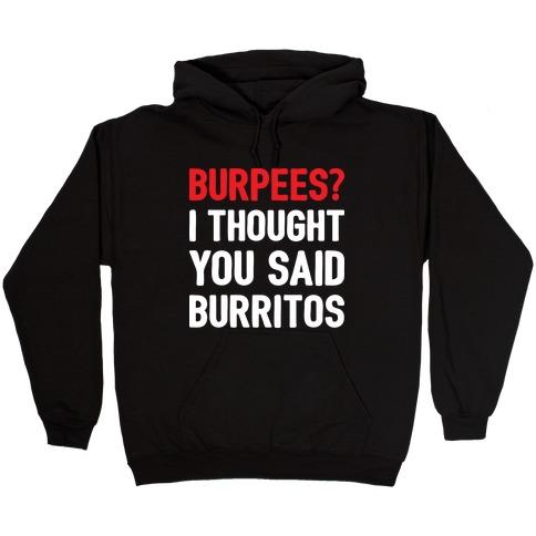 Burpees? I Thought You Said Burritos Hooded Sweatshirt