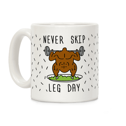Never Skip Leg Day Coffee Mug