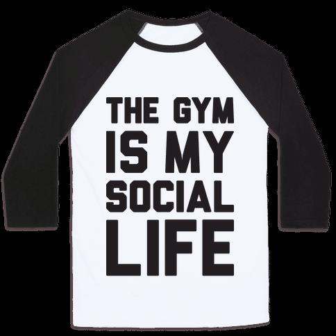 The Gym Is My Social Life Baseball Tee