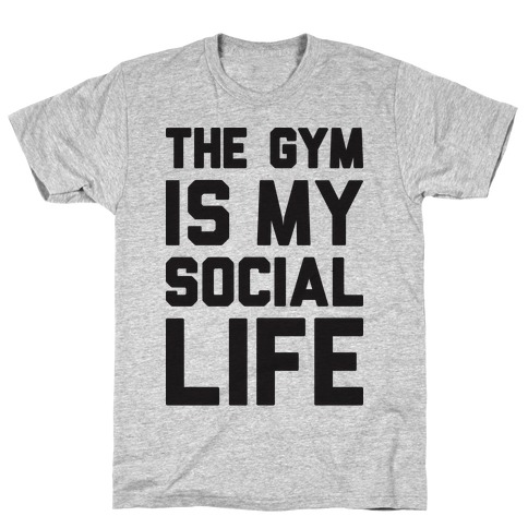 The Gym Is My Social Life T-Shirt