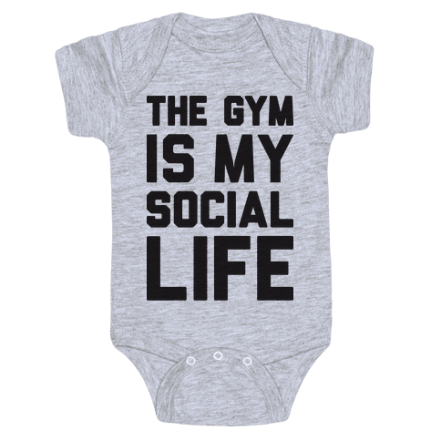 The Gym Is My Social Life Baby Onesy