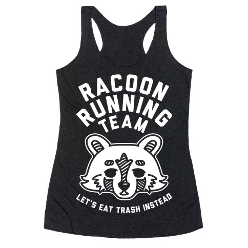 Raccoon Running Team Let's Eat Trash Instead Racerback Tank Top