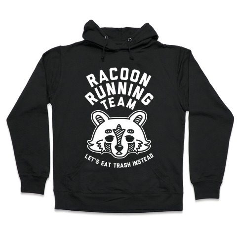 Raccoon Running Team Let's Eat Trash Instead Hooded Sweatshirt