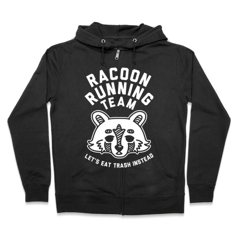 Raccoon Running Team Let's Eat Trash Instead Zip Hoodie