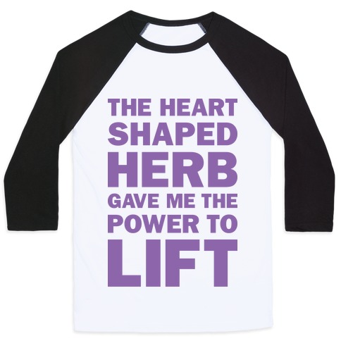 The Heart Shaped Herb Gave Me The Power To Lift Baseball Tee