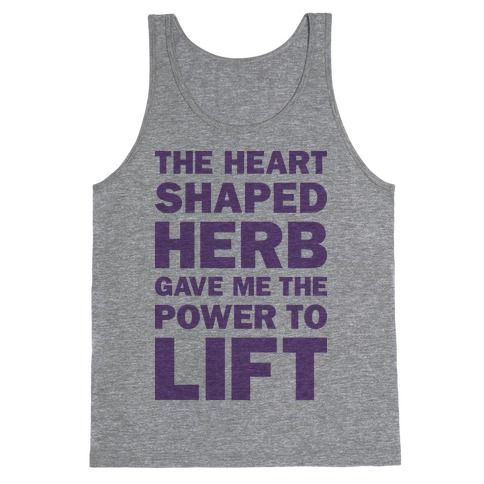 The Heart Shaped Herb Gave Me The Power To Lift Tank Top