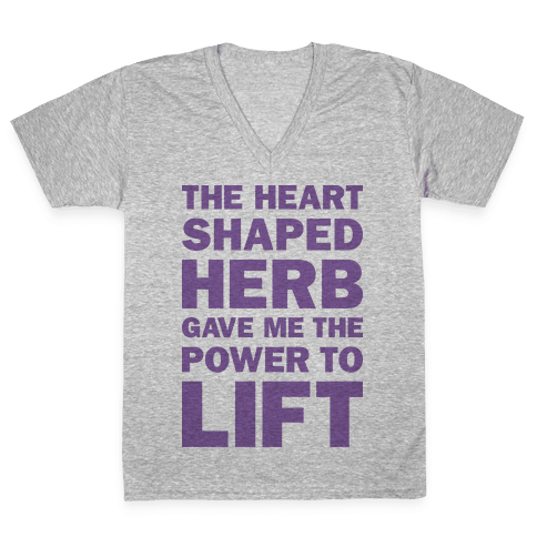 The Heart Shaped Herb Gave Me The Power To Lift V-Neck Tee Shirt
