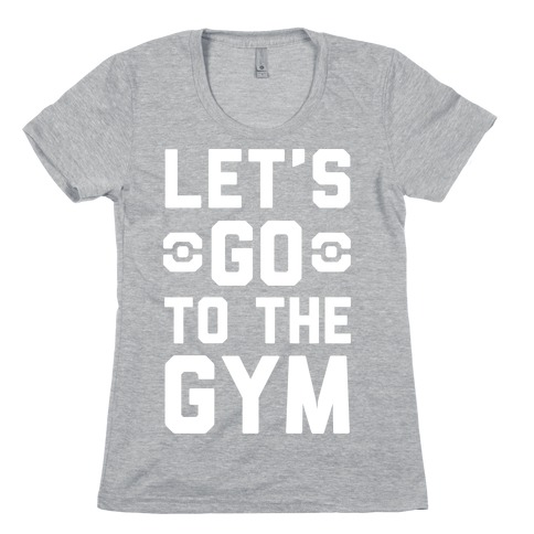 Let's Go To The Gym Womens T-Shirt