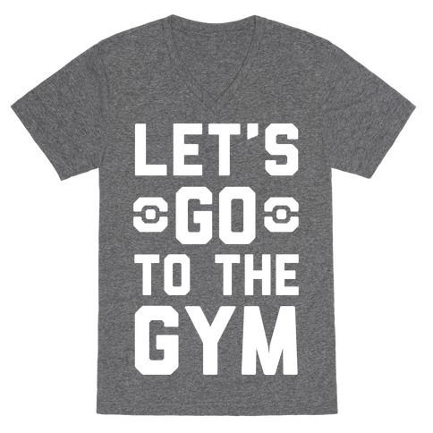 Let's Go To The Gym V-Neck Tee Shirt