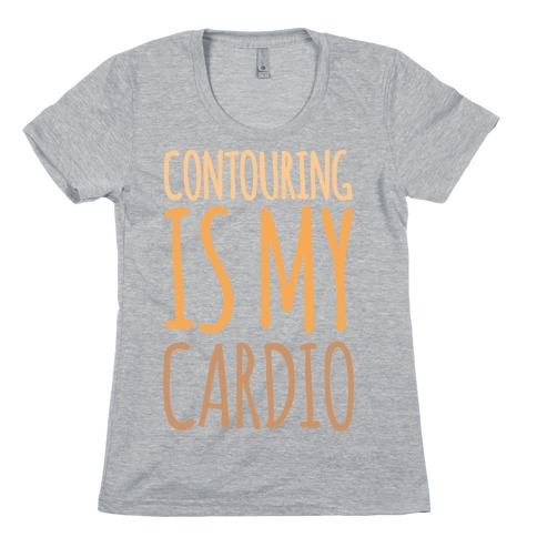 Contouring Is My Cardio Womens T-Shirt