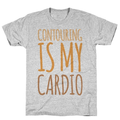 Contouring Is My Cardio T-Shirt