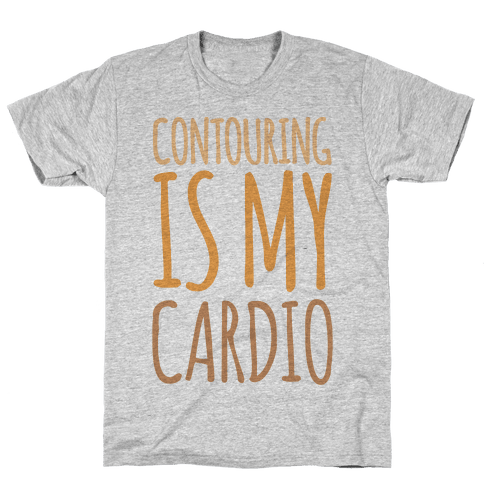Contouring Is My Cardio  Mens T-Shirt