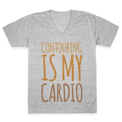 Contouring Is My Cardio V-Neck Tee Shirt