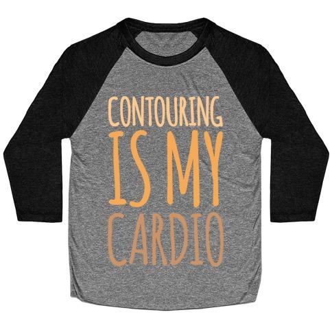 Contouring Is My Cardio Baseball Tee