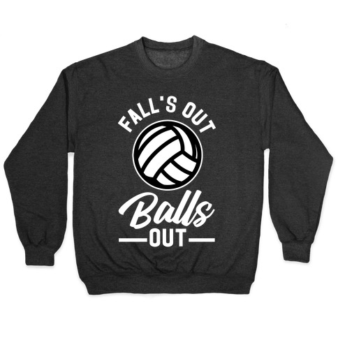 Falls Out Balls Out Volleyball Pullover