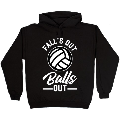 Falls Out Balls Out Volleyball Hooded Sweatshirt