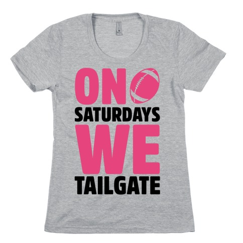 On Saturdays We Tailgate Womens T-Shirt