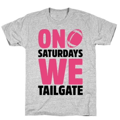 On Saturdays We Tailgate Mens T-Shirt
