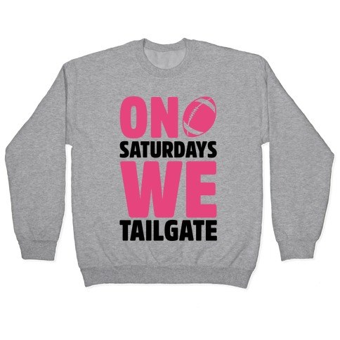 On Saturdays We Tailgate Pullover