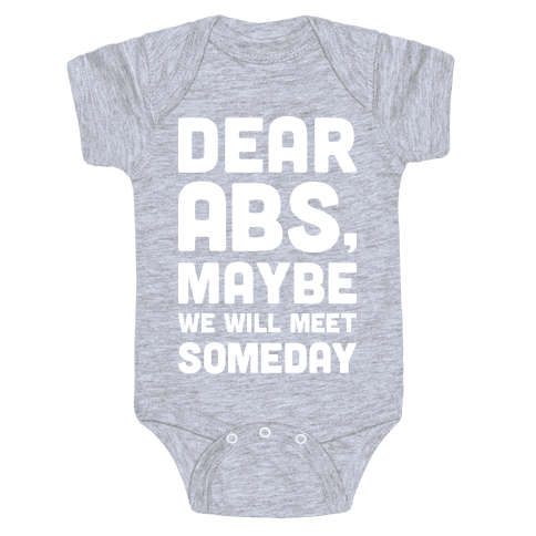 Dear Abs, Maybe We Will Meet Someday Baby Onesy