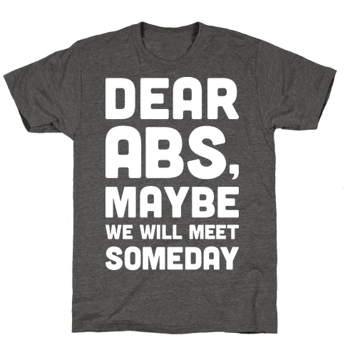 Dear Abs, Maybe We Will Meet Someday