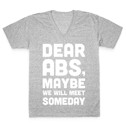 Dear Abs, Maybe We Will Meet Someday V-Neck Tee Shirt