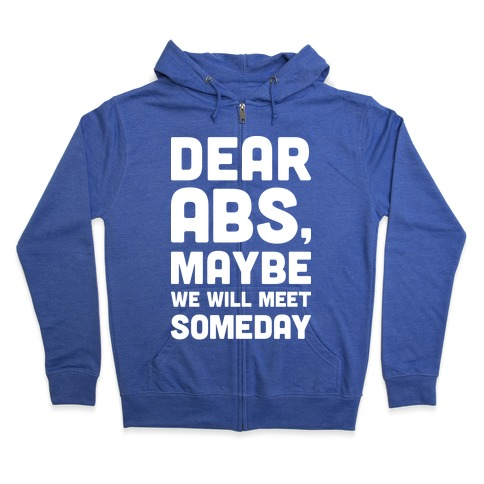 Dear Abs, Maybe We Will Meet Someday Zip Hoodie