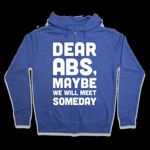 Dear Abs, Maybe We Will Meet Someday Zip Hoodie