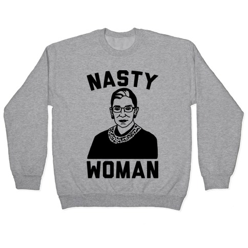 Nasty Woman RBG Pullover