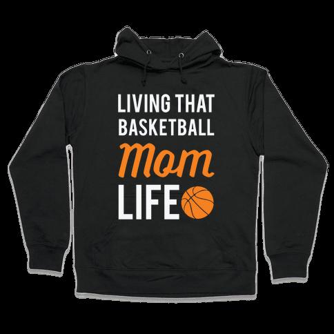 Living That Basketball Mom Life Hooded Sweatshirt