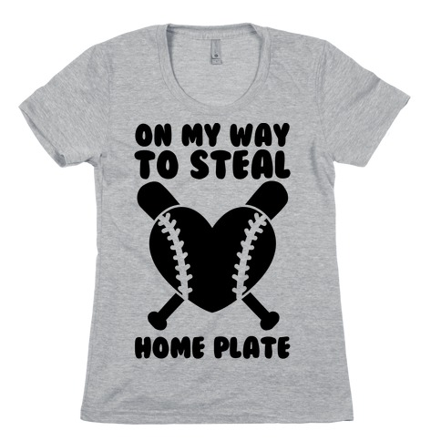 On My Way To Steal Home Plate Womens T-Shirt