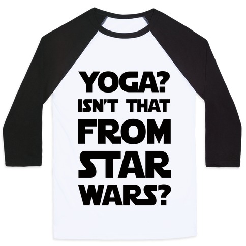 Yoga Isn't That From Star Wars Baseball Tee