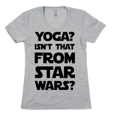 Yoga Isn't That From Star Wars Womens T-Shirt