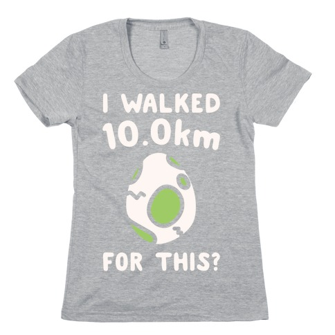 I Walked 10km For This White Print Womens T-Shirt