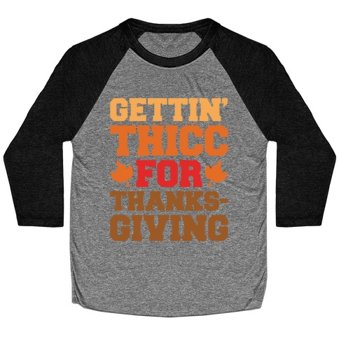Gettin' Thicc For Thanksgiving Baseball Tee