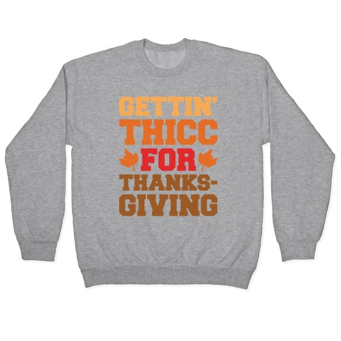 Gettin' Thicc For Thanksgiving Pullover