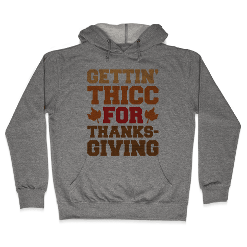 Gettin' Thicc For Thanksgiving Hooded Sweatshirt