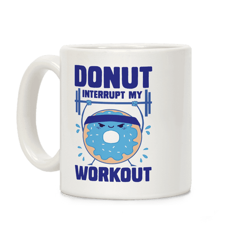 Donut Interrupt My Workout Coffee Mug