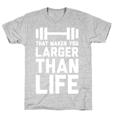 Larger Than Life T-Shirt
