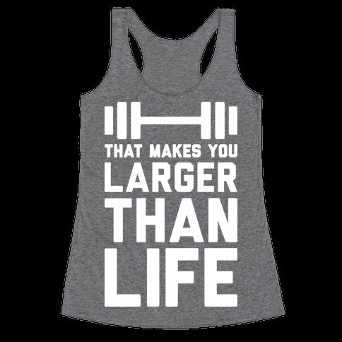 Larger Than Life Racerback Tank Top