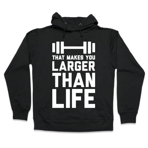 Larger Than Life Hooded Sweatshirt